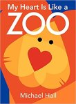 Cover of book by Michael Hall entitled, My Heart is Like a Zoo.